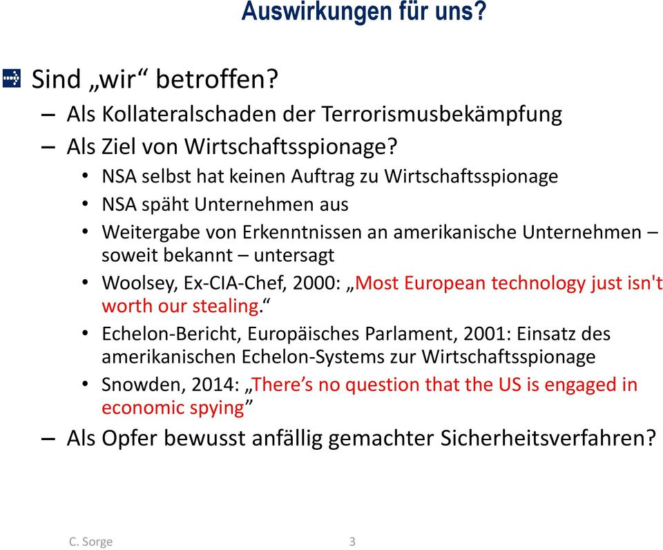 untersagt Woolsey, Ex-CIA-Chef, 2000: Most European technology just isn't worth our stealing.