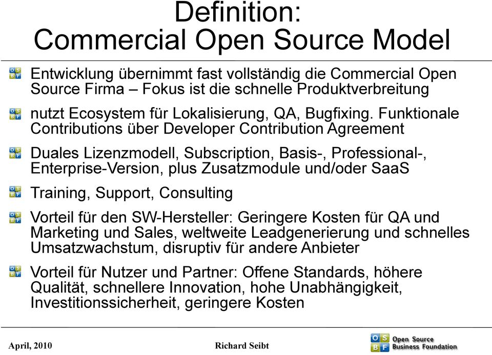 Funktionale Contributions über Developer Contribution Agreement Duales Lizenzmodell, Subscription, Basis-, Professional-, Enterprise-Version, plus Zusatzmodule und/oder SaaS