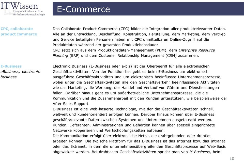 der gesamten Produktlebensdauer. CPC setzt sich aus dem Produktionsdaten-Management (PDM), dem Enterprise Resource Planning (ERP) und dem Customer Relationship Management (CRM) zusammen.