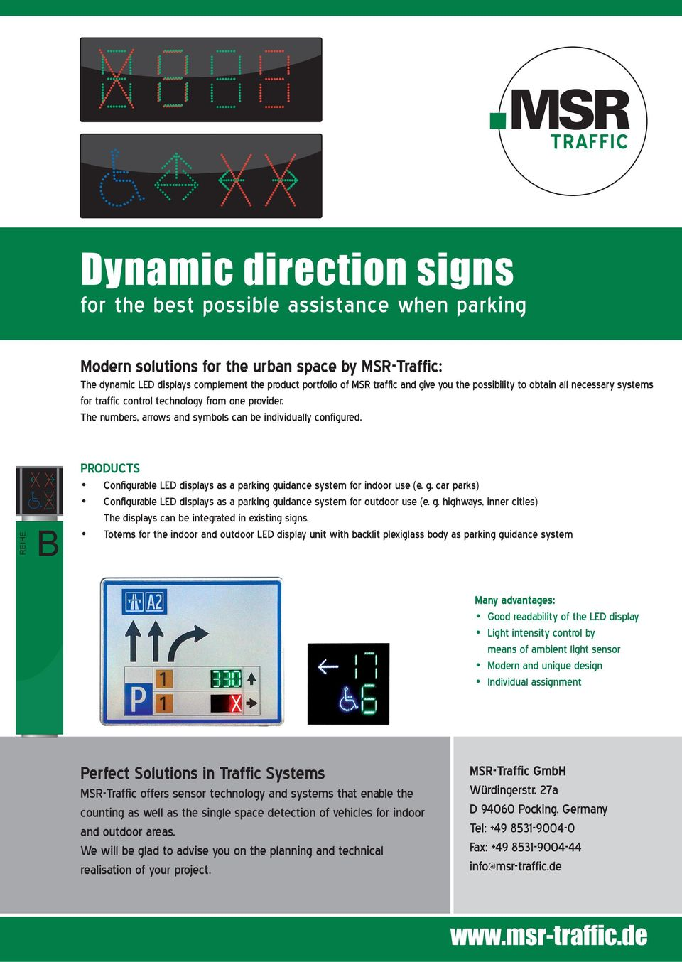 REIHE B PRODUCTS Configurable LED displays as a parking guidance system for indoor use (e. g. car parks) Configurable LED displays as a parking guidance system for outdoor use (e. g. highways, inner cities) The displays can be integrated in existing signs.