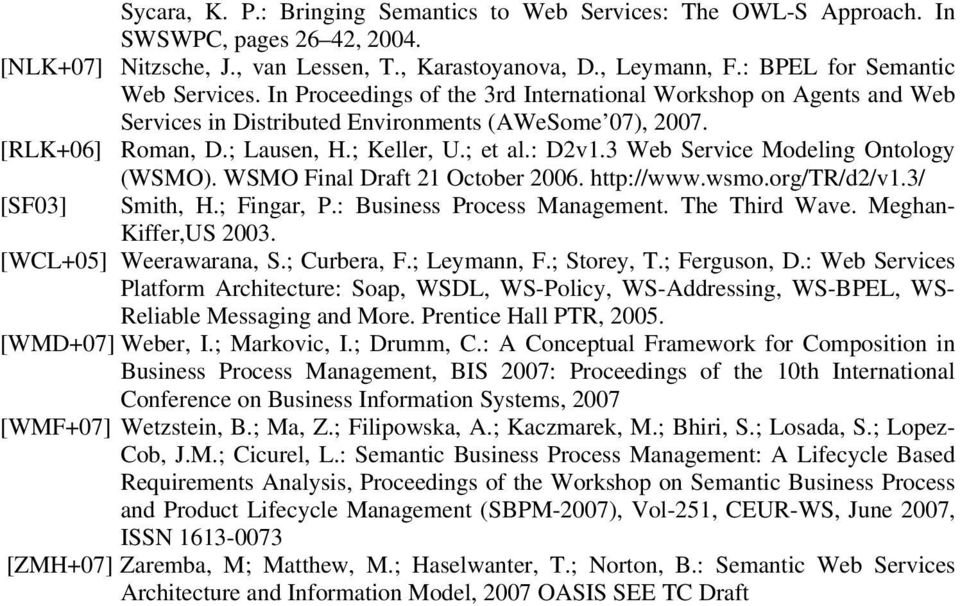 ; et al.: D2v1.3 Web Service Modeling Ontology (WSMO). WSMO Final Draft 21 October 2006. http://www.wsmo.org/tr/d2/v1.3/ [SF03] Smith, H.; Fingar, P.: Business Process Management. The Third Wave.