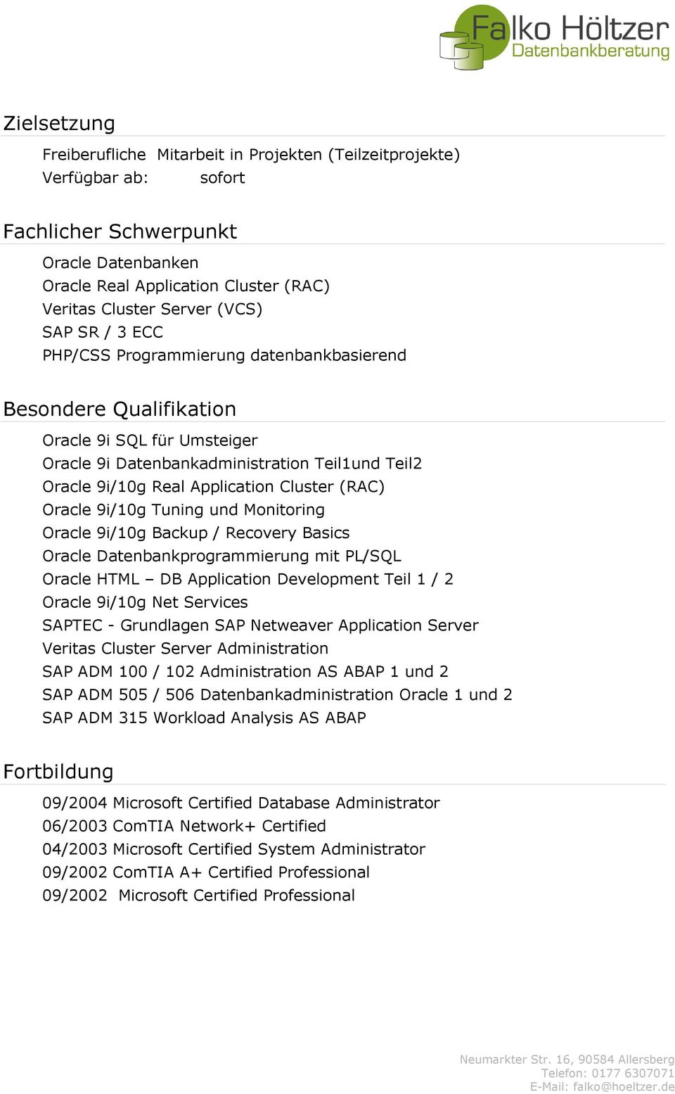 (RAC) Oracle 9i/10g Tuning und Monitoring Oracle 9i/10g Backup / Recovery Basics Oracle Datenbankprogrammierung mit PL/SQL Oracle HTML DB Application Development Teil 1 / 2 Oracle 9i/10g Net Services