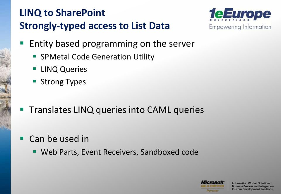 Utility LINQ Queries Strong Types Translates LINQ queries into