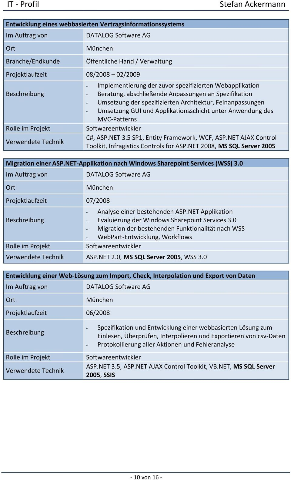 Anwendung des MVC-Patterns Softwareentwickler C#, ASP.NET 3.5 SP1, Entity Framework, WCF, ASP.NET AJAX Control Toolkit, Infragistics Controls for ASP.NET 2008, MS SQL Server 2005 Migration einer ASP.