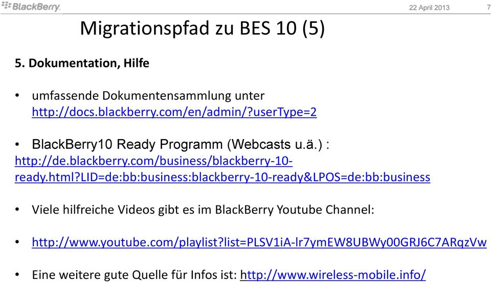 lid=de:bb:business:blackberry-10-ready&lpos=de:bb:business Viele hilfreiche Videos gibt es im BlackBerry Youtube Channel: