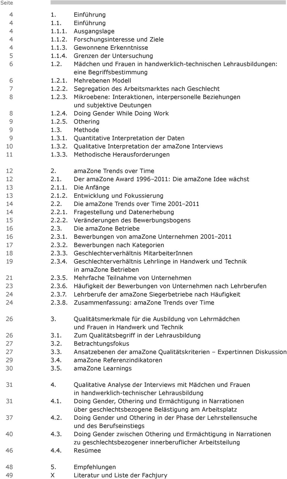 2.3. Mikroebene: Interaktionen, interpersonelle Beziehungen und subjektive Deutungen 1.2.4. Doing Gender While Doing Work 1.2.5. Othering 1.3. Methode 1.3.1. Quantitative Interpretation der Daten 1.3.2. Qualitative Interpretation der amazone Interviews 1.