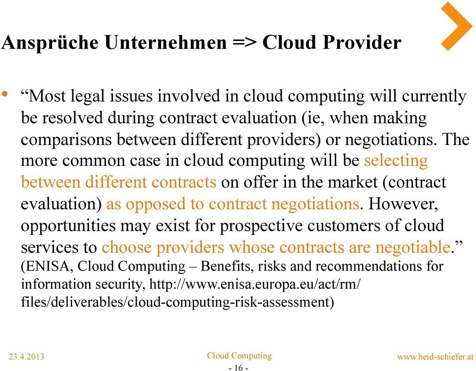 The more common case in cloud computing will be selecting between different contracts on offer in the market (contract evaluation) as opposed to contract negotiations.