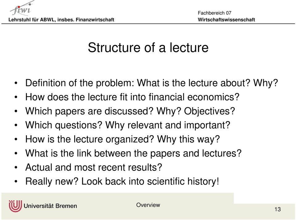 Which questions? Why relevant and important? How is the lecture organized? Why this way?