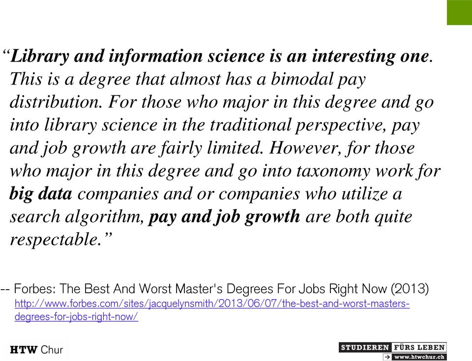 However, for those who major in this degree and go into taxonomy work for big data companies and or companies who utilize a search algorithm, pay and job