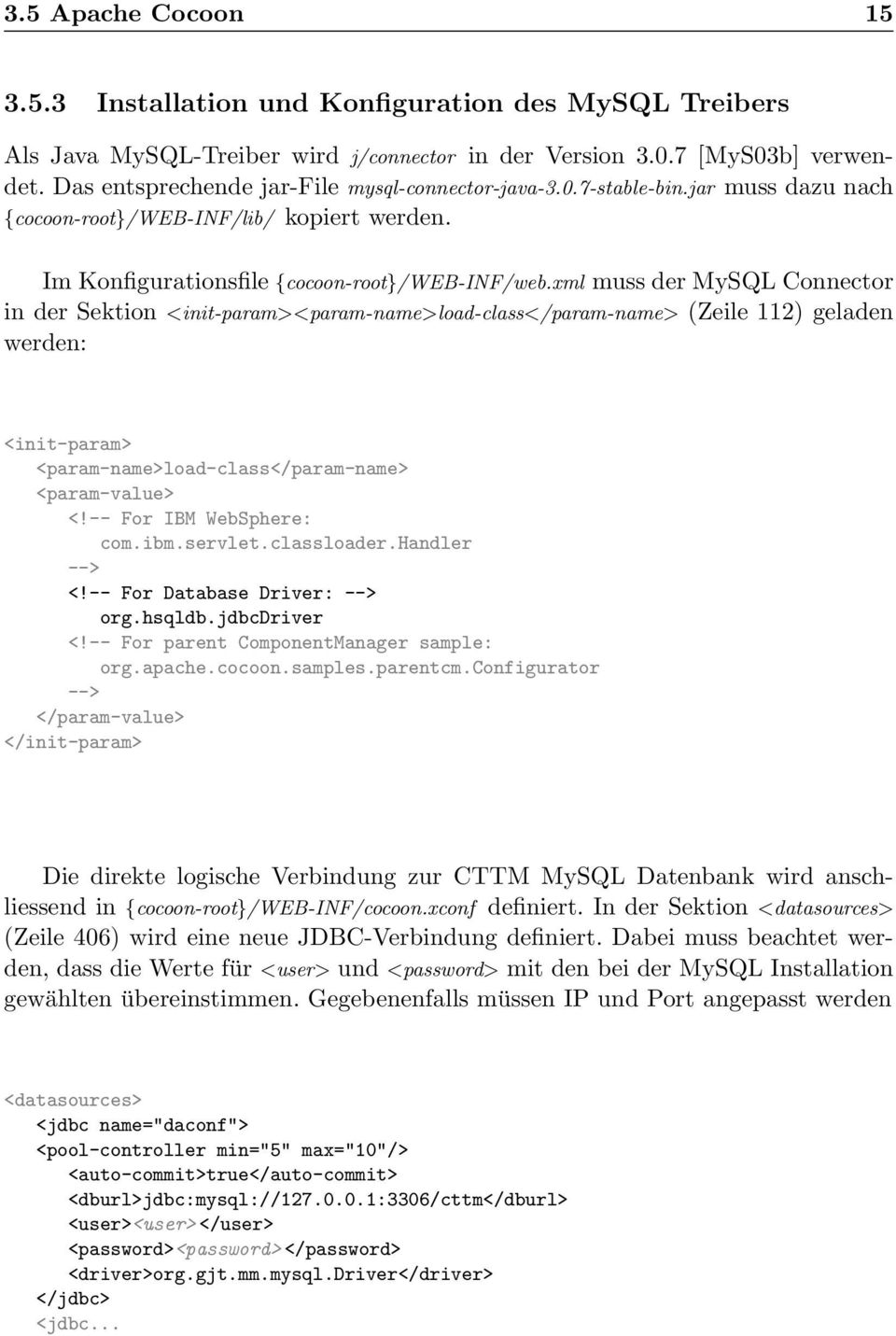 xml muss der MySQL Connector in der Sektion <init-param><param-name>load-class</param-name> (Zeile 112) geladen werden: <init-param> <param-name>load-class</param-name> <param-value> <!