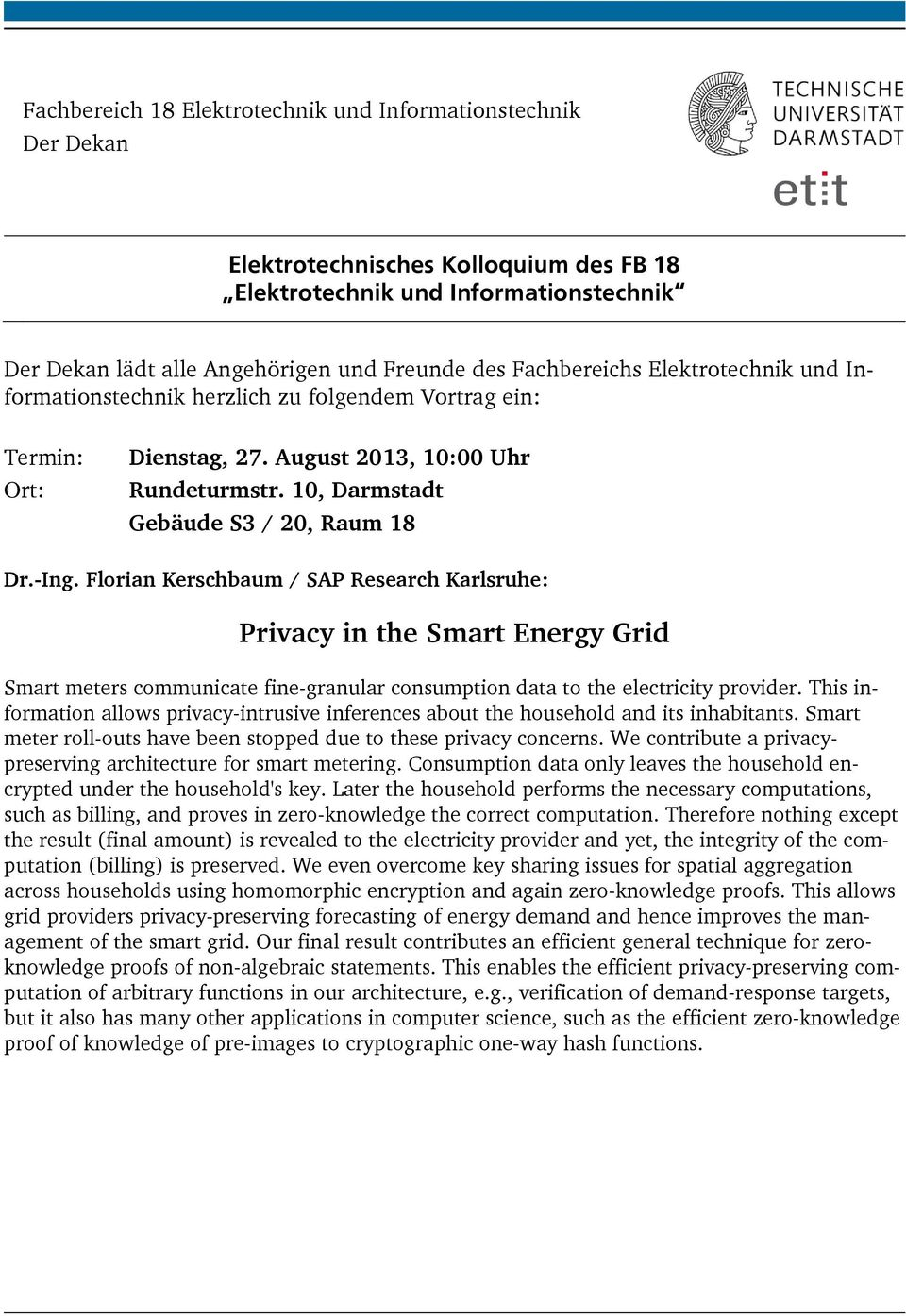 Florian Kerschbaum / SAP Research Karlsruhe: Privacy in the Smart Energy Grid Smart meters communicate fine-granular consumption data to the electricity provider.