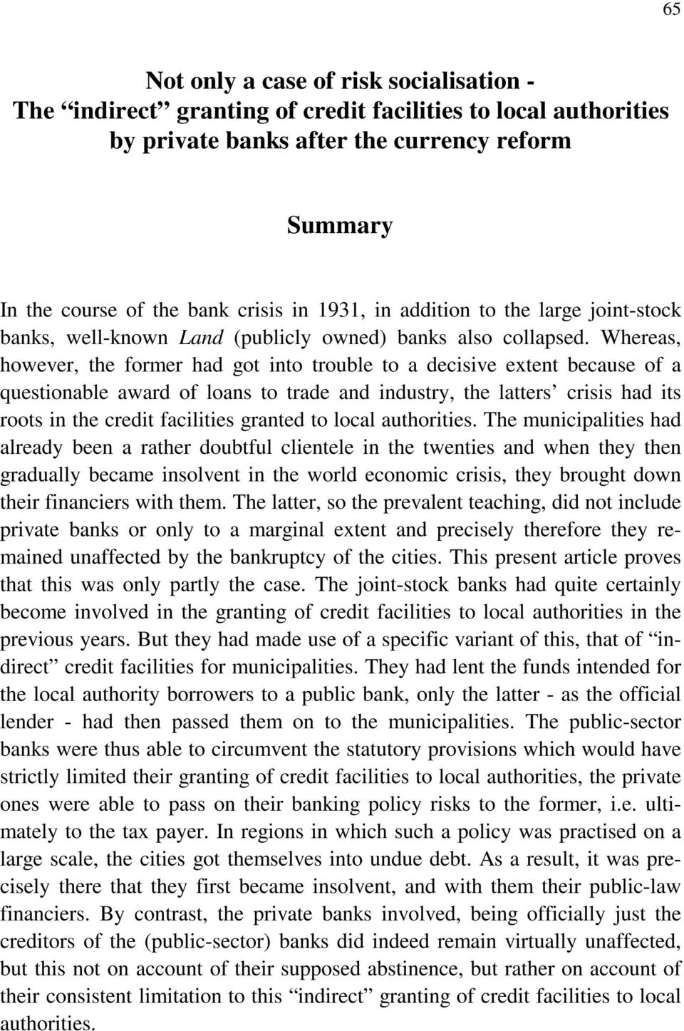 Whereas, however, the former had got into trouble to a decisive extent because of a questionable award of loans to trade and industry, the latters crisis had its roots in the credit facilities