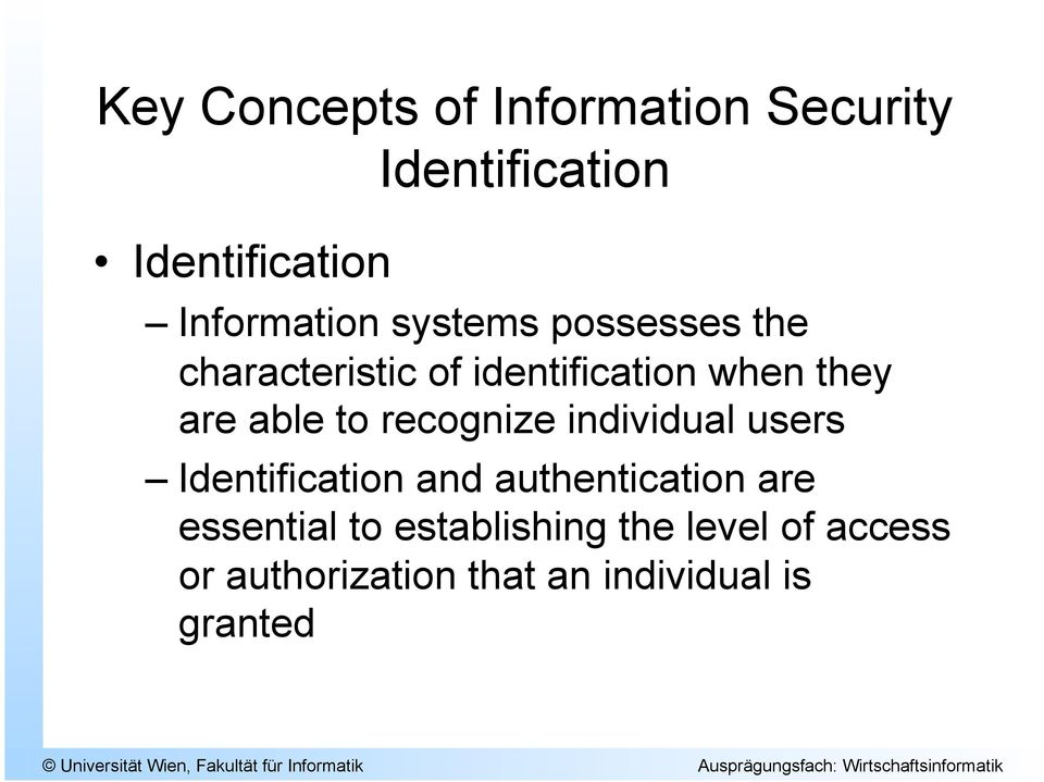 recognize individual users Identification and authentication are essential to