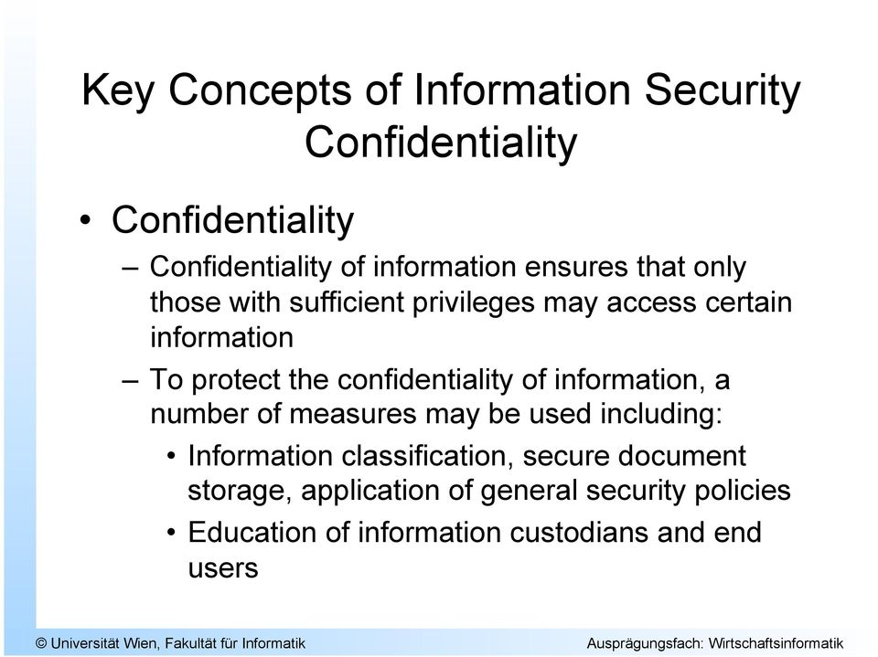 confidentiality of information, a number of measures may be used including: Information classification,