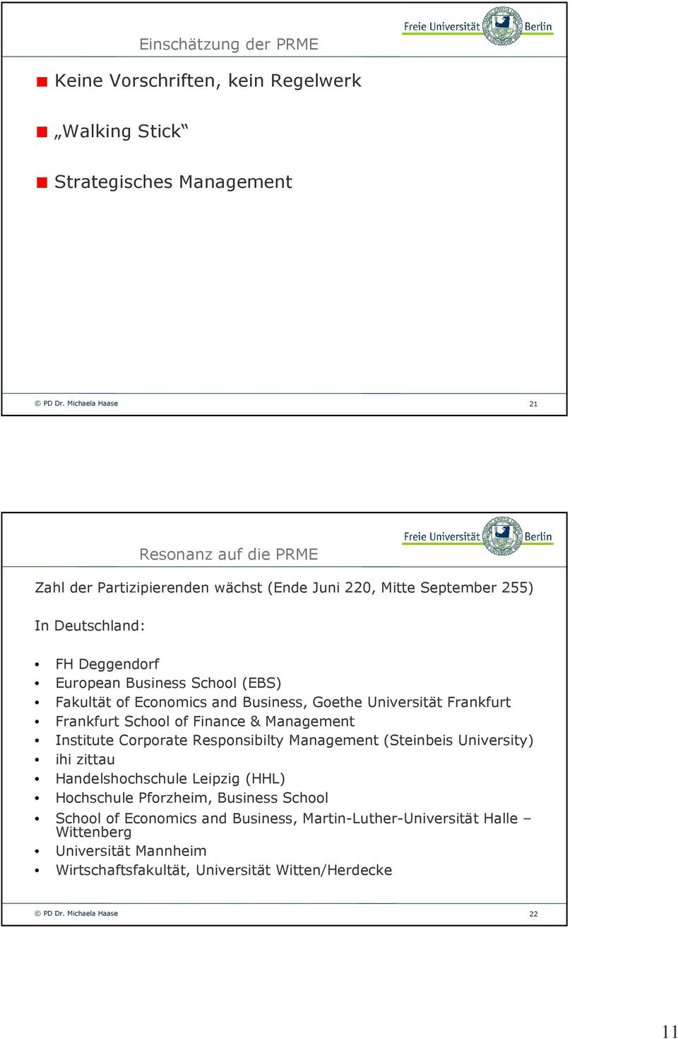 School of Finance & Management Institute Corporate Responsibilty Management (Steinbeis University) ihi zittau Handelshochschule Leipzig (HHL) Hochschule Pforzheim,