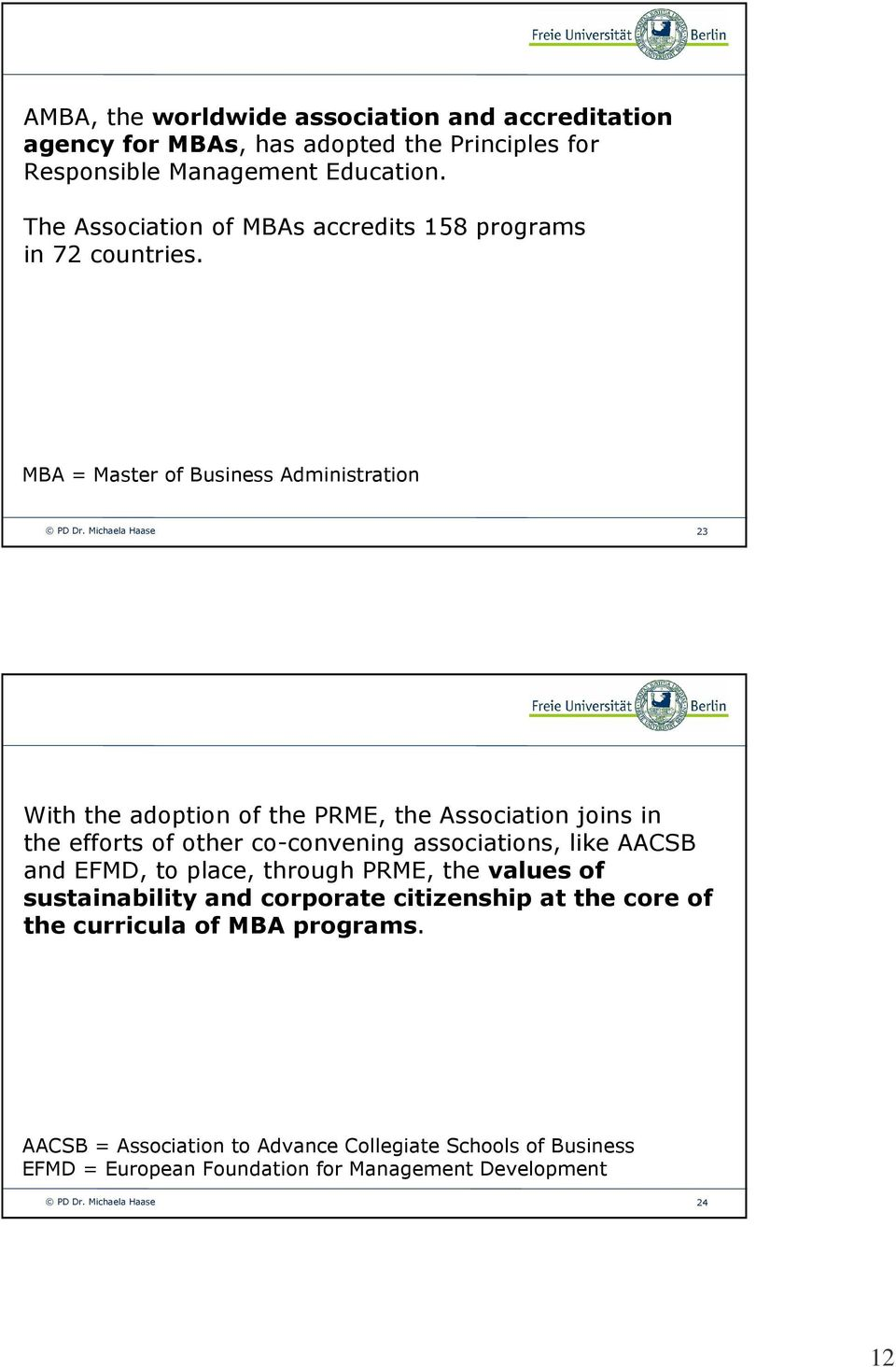 MBA = Master of Business Administration 23 With the adoption of the PRME, the Association joins in the efforts of other co-convening associations, like