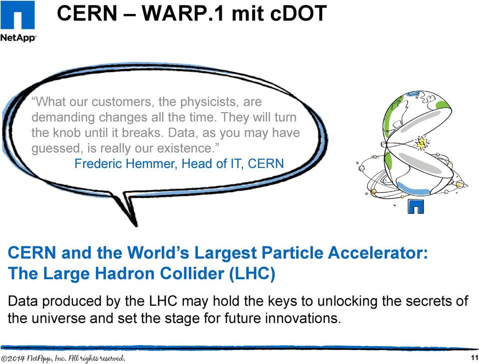 Frederic Hemmer, Head of IT, CERN CERN and the World s Largest Particle Accelerator: The Large Hadron