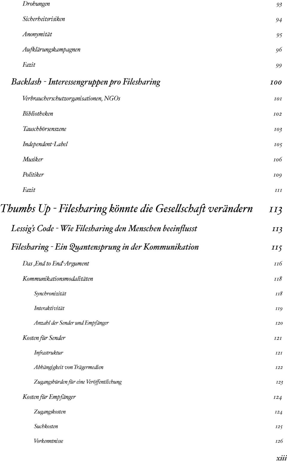 schaft verändern 113 Lessig s Code - Wie Filesharing den Menschen beeinflusst 113 Filesharing - Ein Quantensprung in der Kommunikation 115 Das End to End -Argument 116 Kommunikationsmodalitäten