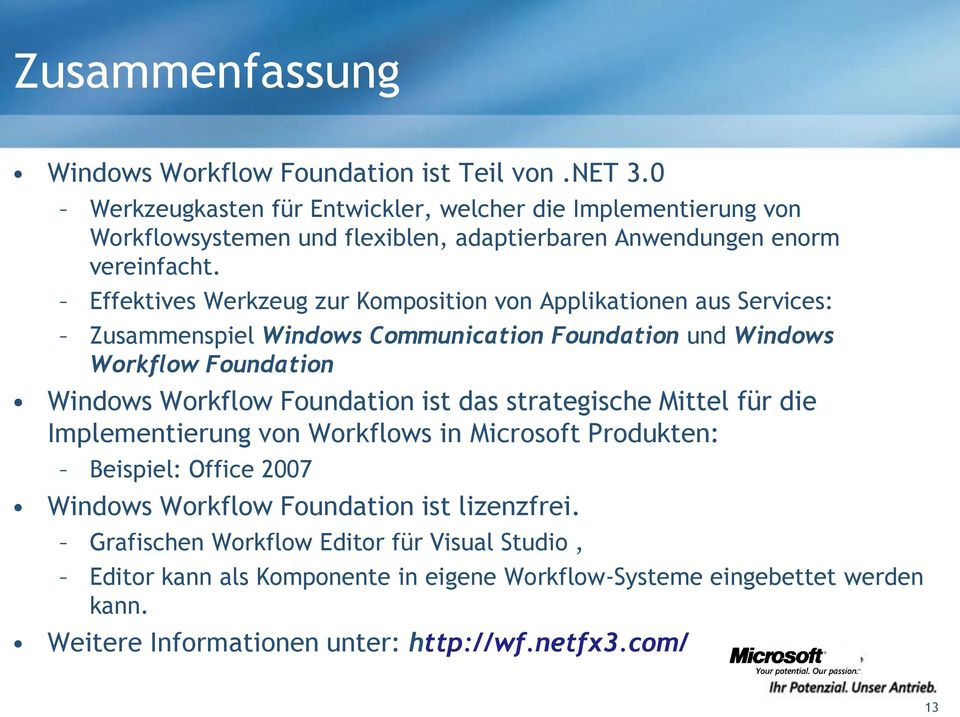 Effektives Werkzeug zur Komposition von Applikationen aus Services: Zusammenspiel Windows Communication Foundation und Windows Workflow Foundation Windows Workflow Foundation ist
