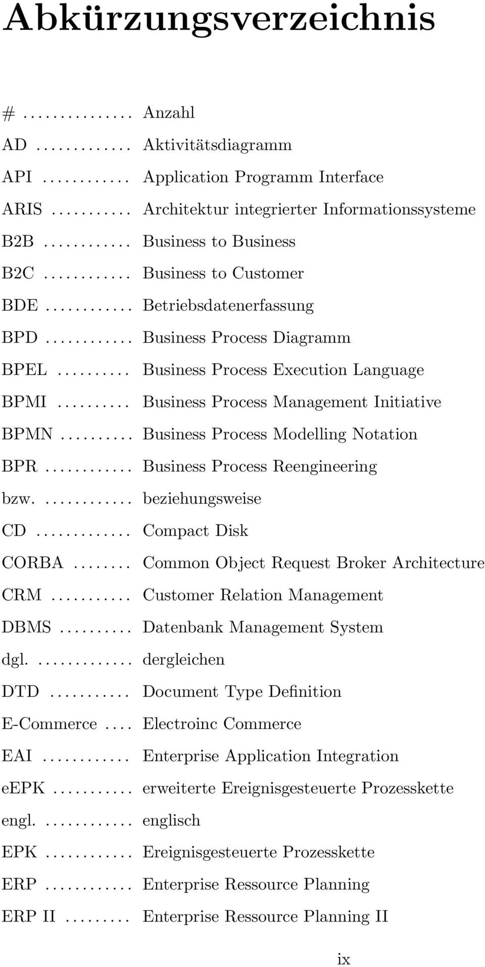 ......... Business Process Management Initiative BPMN.......... Business Process Modelling Notation BPR............ Business Process Reengineering bzw............. beziehungsweise CD.