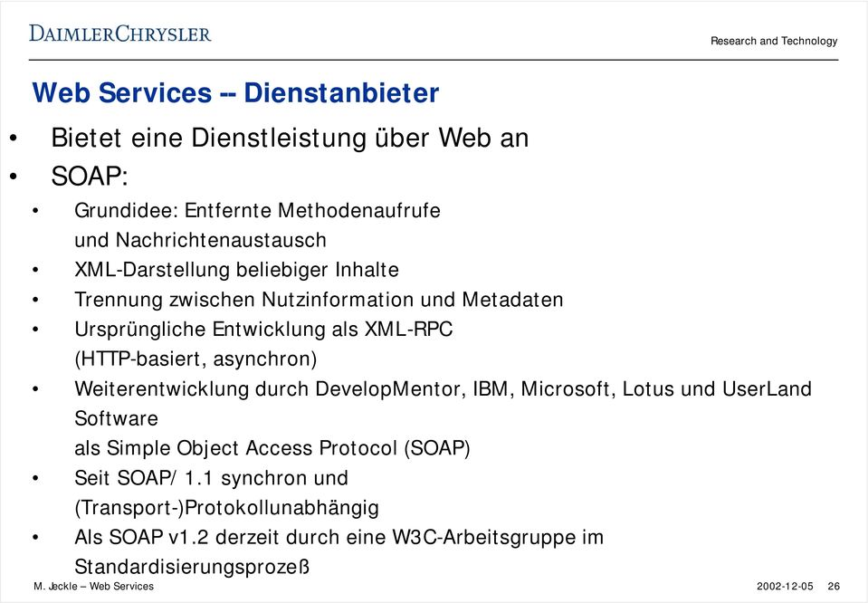 asynchron) Weiterentwicklung durch DevelopMentor, IBM, Microsoft, Lotus und UserLand Software als Simple Object Access Protocol (SOAP) Seit