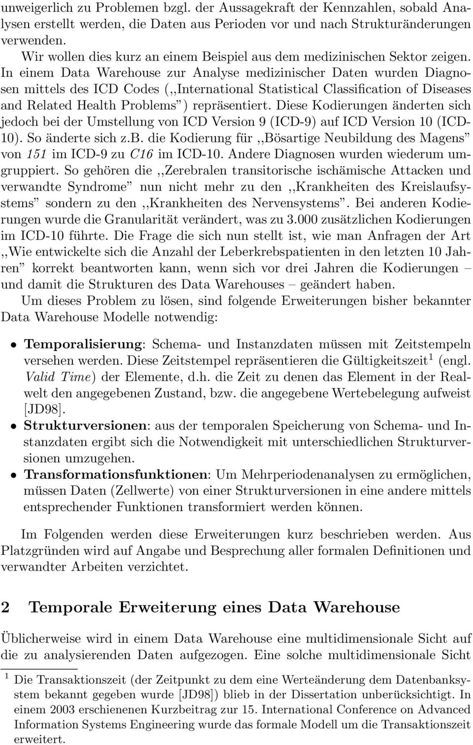 In einem Data Warehouse zur Analyse medizinischer Daten wurden Diagnosen mittels des ICD Codes (,,International Statistical Classification of Diseases and Related Health Problems ) repräsentiert.