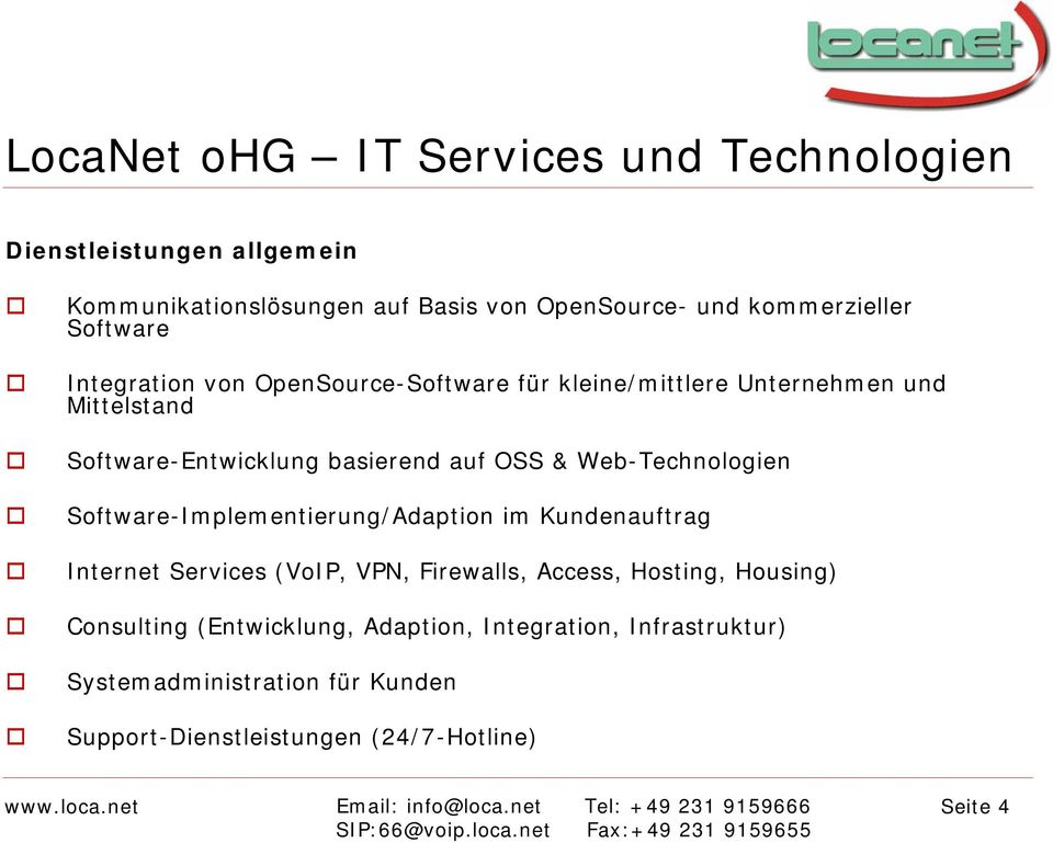 Software-Implementierung/Adaption im Kundenauftrag Internet Services (VoIP, VPN, Firewalls, Access, Hosting, Housing)
