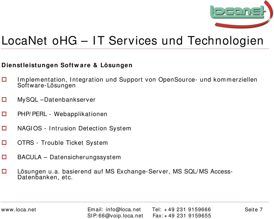 Webapplikationen NAGIOS - Intrusion Detection System OTRS - Trouble Ticket System BACULA