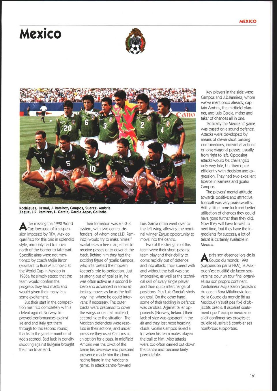 in Mexico in 1986) ; he simply stated that the team would confirm the progress they had made and would given their many fans some excitement But their start in the competition misfired completely