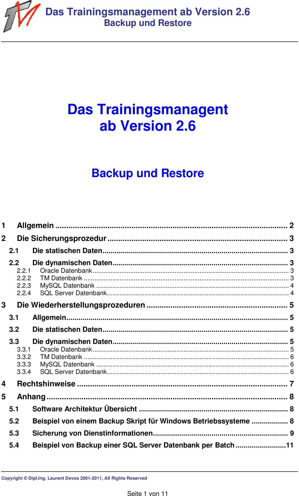 .. 5 3.3.2 TM Datenbank... 6 3.3.3 MySQL Datenbank... 6 3.3.4 SQL Server Datenbank... 6 4 Rechtshinweise... 7 5 Anhang... 8 5.1 Software Architektur Übersicht... 8 5.2 Beispiel von einem Backup Skript für Windows Betriebssysteme.