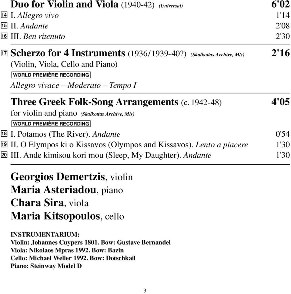 1942-48) 4'05 for violin and piano (Skalkottas Archive, M/s) WORLD PREMIÈRE RECORDING I. Potamos (The River). Andante 0'54 II. O Elympos ki o Kissavos (Olympos and Kissavos). Lento a piacere 1'30 III.