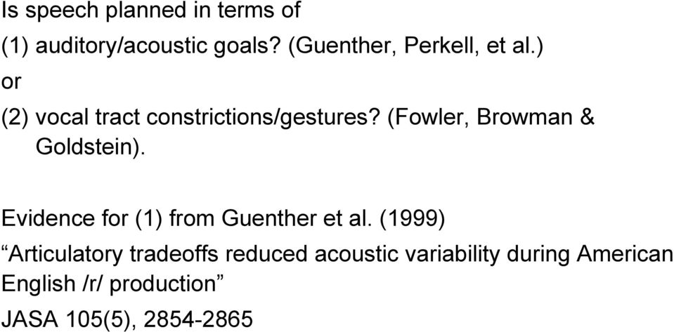 (Fowler, Browman & Goldstein). Evidence for (1) from Guenther et al.