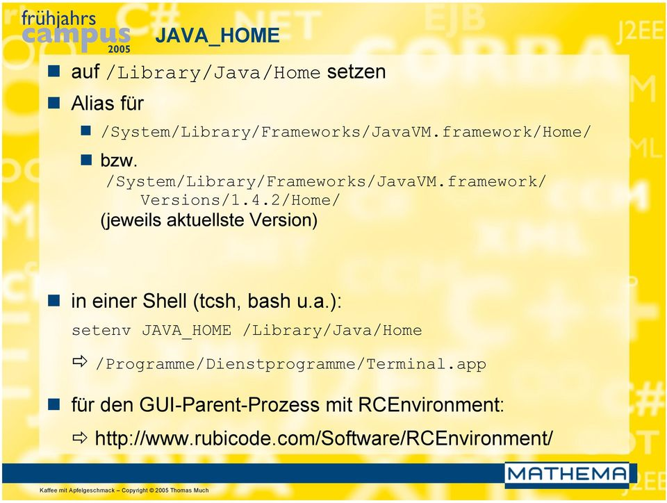 2/Home/ (jeweils aktuellste Version) in einer Shell (tcsh, bash u.a.): setenv JAVA_HOME /Library/Java/Home /Programme/Dienstprogramme/Terminal.