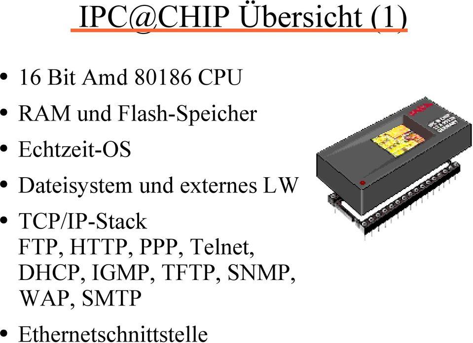 externes LW TCP/IP-Stack FTP, HTTP, PPP, Telnet,