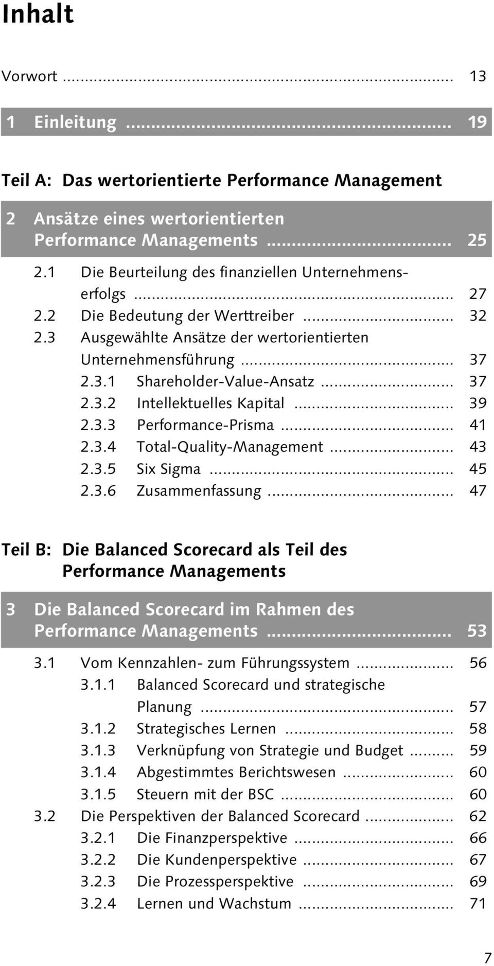 .. 37 2.3.2 Intellektuelles Kapital... 39 2.3.3 Performance-Prisma... 41 2.3.4 Total-Quality-Management... 43 2.3.5 Six Sigma... 45 2.3.6 Zusammenfassung.