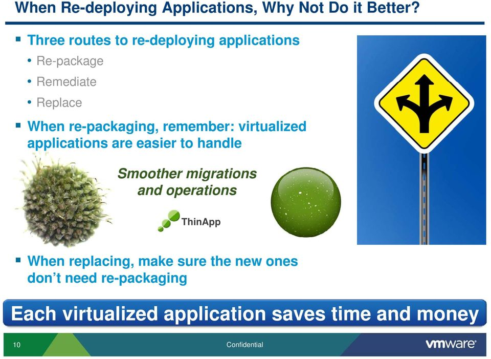 remember: virtualized applications are easier to handle Smoother migrations and operations