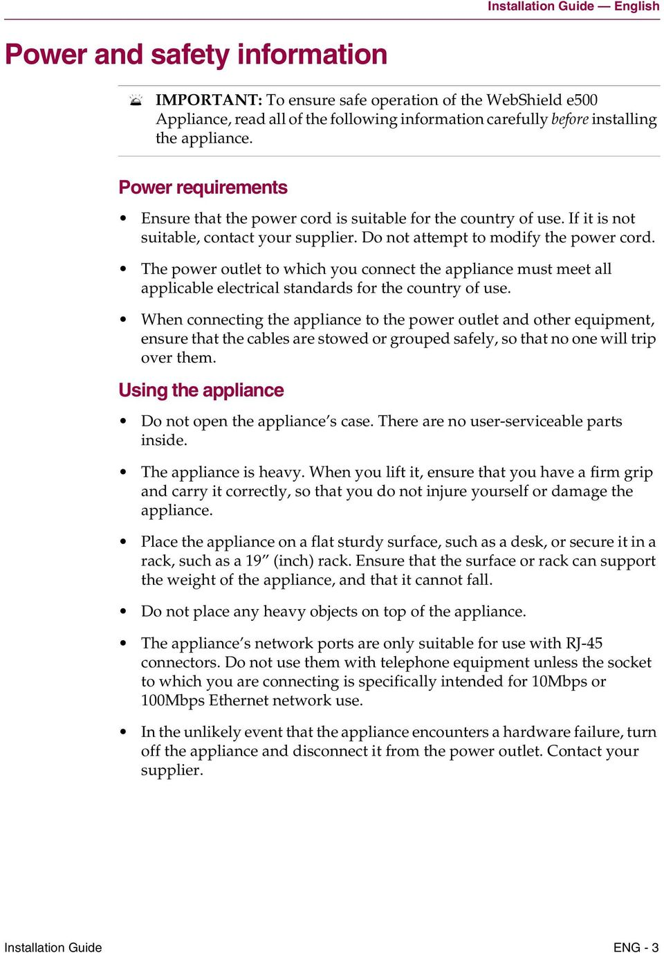 The power outlet to which you connect the appliance must meet all applicable electrical standards for the country of use.