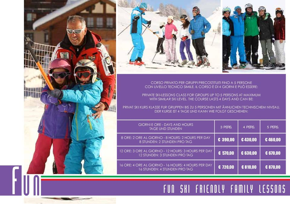 THE COURSE LASTS 4 DAYS AND CAN BE: PRIVAT SKI KURS KLASSE FUR GRUPPEN BIS ZU 5 PERSONEN MIT ÄHNLICHEN TECHNISCHEM NIVEAU.