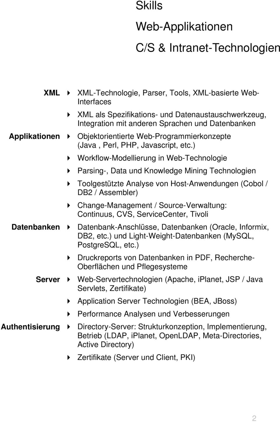 ) Workflow-Modellierung in Web-Technologie Parsing-, Data und Knowledge Mining Technologien Toolgestützte Analyse von Host-Anwendungen (Cobol / DB2 / Assembler) Change-Management / Source-Verwaltung: