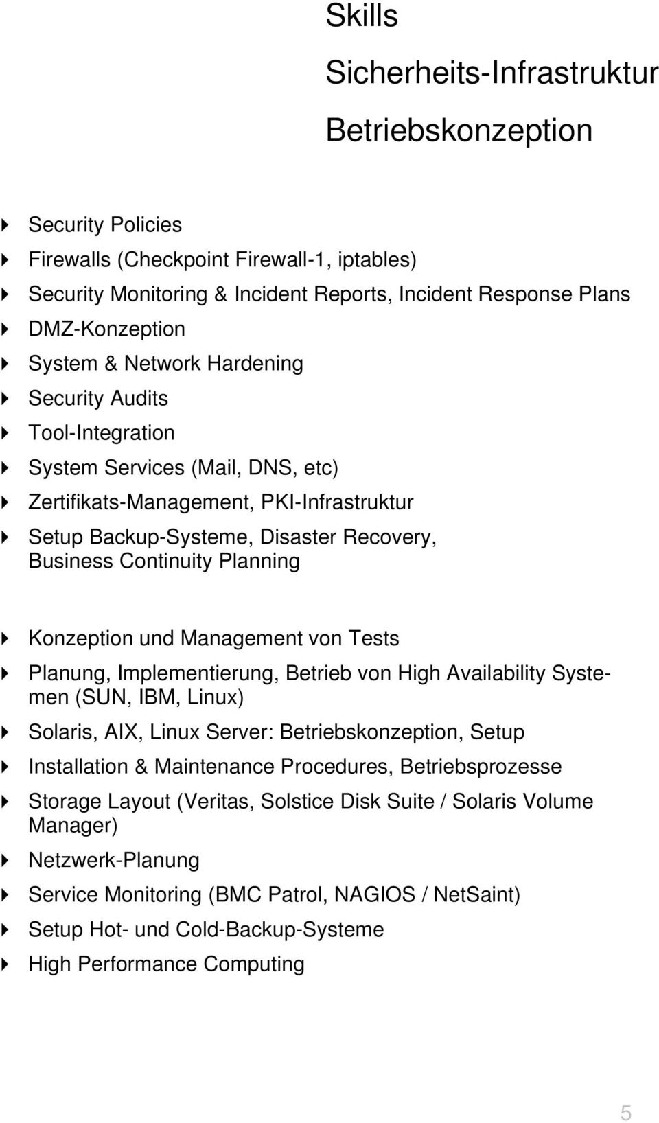 Konzeption und Management von Tests Planung, Implementierung, Betrieb von High Availability Systemen (SUN, IBM, Linux) Solaris, AIX, Linux Server: Betriebskonzeption, Setup Installation & Maintenance