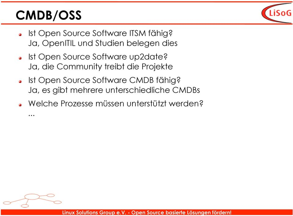 Ja, die Community treibt die Projekte Ist Open Source Software CMDB