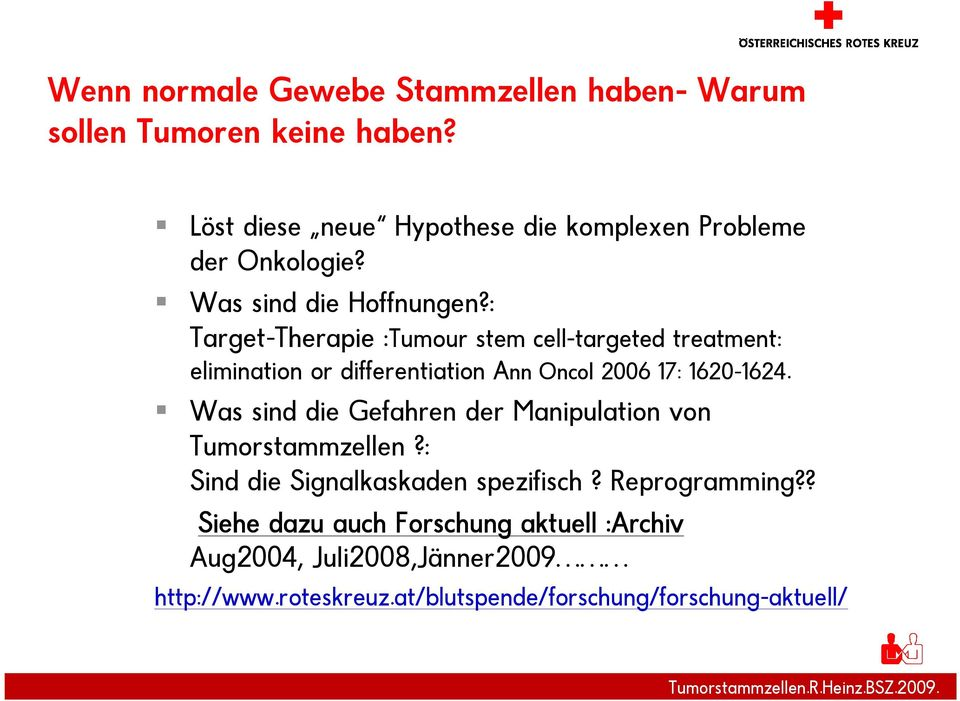 : Target-Therapie :Tumour stem cell-targeted treatment: elimination or differentiation Ann Oncol 2006 17: 1620-1624.