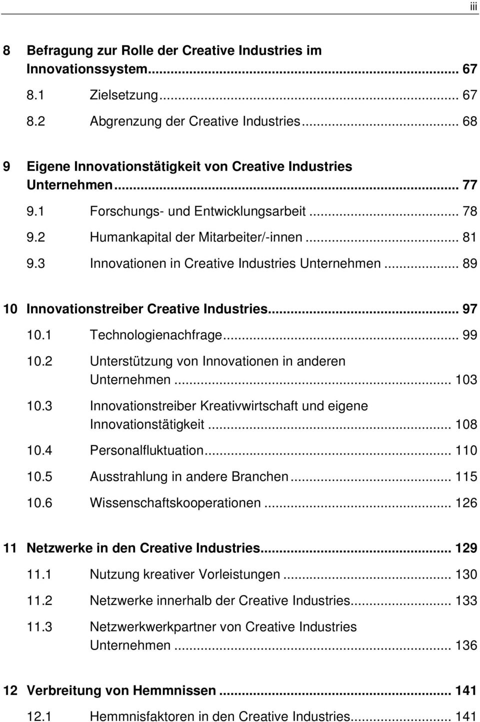3 Innovationen in Creative Industries Unternehmen... 89 10 Innovationstreiber Creative Industries... 97 10.1 Technologienachfrage... 99 10.2 Unterstützung von Innovationen in anderen Unternehmen.
