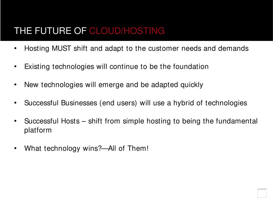 adapted quickly Successful Businesses (end users) will use a hybrid of technologies Successful