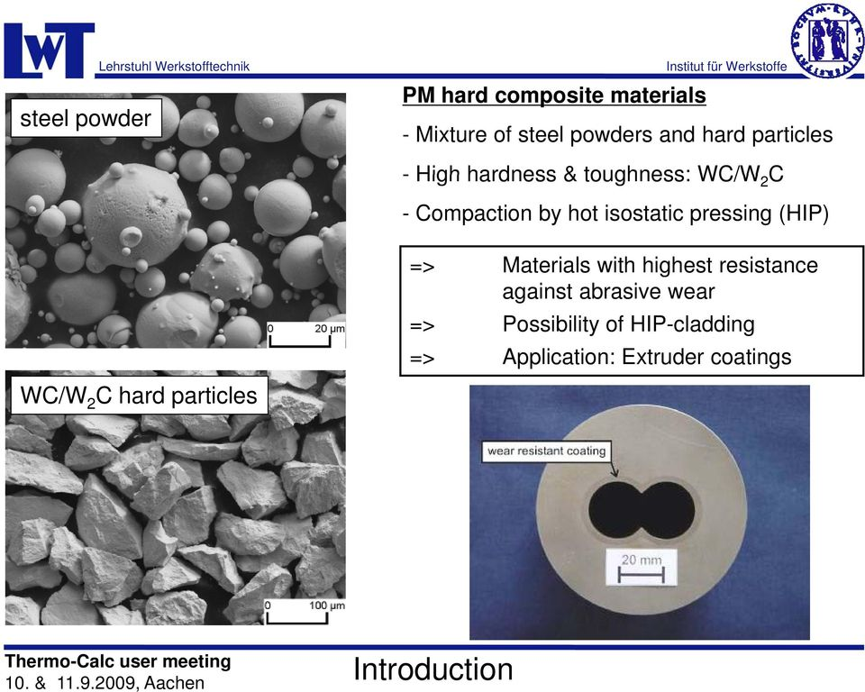 WC/W 2 C hard particles => Materials with highest resistance against abrasive wear => Possibility