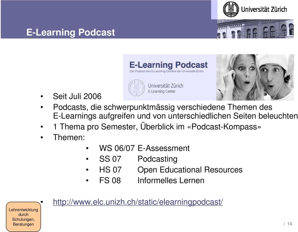 «Podcast-Kompass» Themen: WS 06/07 E-Assessment SS 07 Podcasting HS 07 Open Educational Resources FS 08