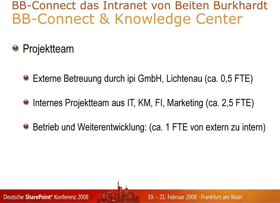 0,5 FTE) Internes Projektteam aus IT, KM, FI, Marketing (ca.
