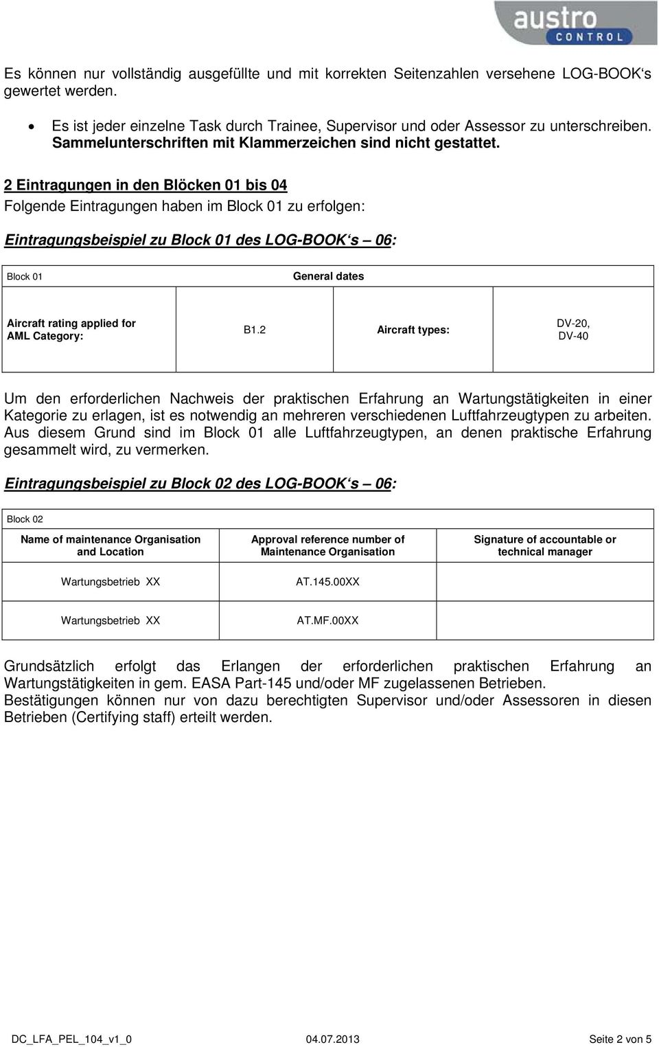2 Eintragungen in den Blöcken 01 bis 04 Folgende Eintragungen haben im Block 01 zu erfolgen: Eintragungsbeispiel zu Block 01 des LOG-BOOK s 06: Block 01 General dates Aircraft rating applied for AML