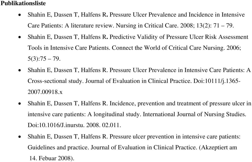 Shahin E, Dassen T, Halfens R. Pressure Ulcer Prevalence in Intensive Care Patients: A Cross-sectional study. Journal of Evaluation in Clinical Practice. Doi:10111/j.1365-2007.00918.