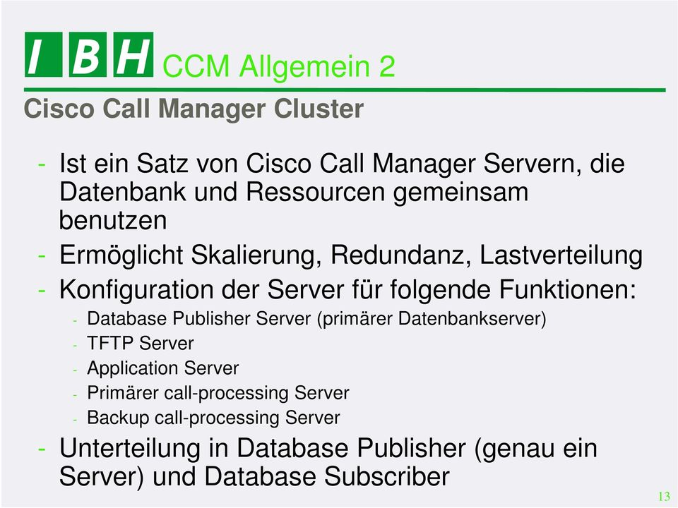 Funktionen: - Database Publisher Server (primärer Datenbankserver) - TFTP Server - Application Server - Primärer